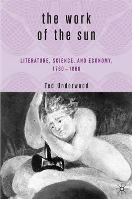 The Work of the Sun: Literature, Science, and Economy, 1760-1860