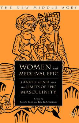 Women and the Medieval Epic: Gender, Genre, and the Limits of Epic Masculinity