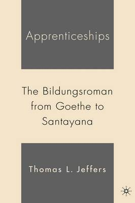 Apprenticeships: A Study of the Bildungsroman from Goethe to Santayana