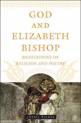 God and Elizabeth Bishop: Meditations on Religion and Poetry