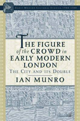The Figure of the Crowd in Early Modern London: The City and Its Double
