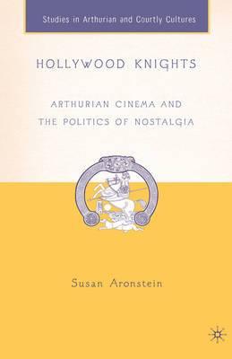 Hollywood Knights: Arthurian Cinema and the Politics of Nostalgia