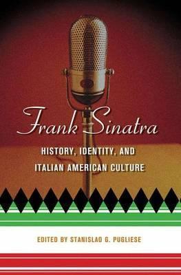 Frank Sinatra: History, Identity, and Italian American Culture