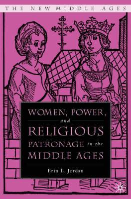 Women, Power, and Religious Patronage in the Middle Ages