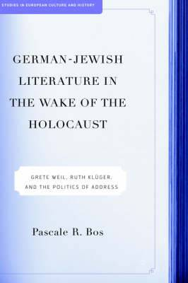 German-Jewish Literature in the Wake of the Holocaust: Grete Weil, Ruth Kleuger, and the Politics of Address