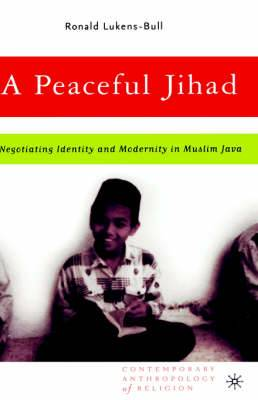 A Peaceful Jihad: Negotiating Identity and Modernity in Muslim Java