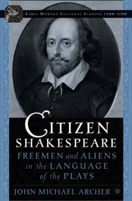 Citizen Shakespeare: Freemen, City Wives, and Aliens in the Language of the Plays