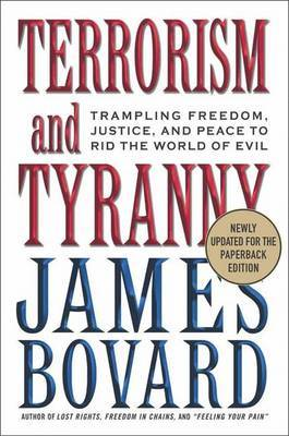 Terrorism and Tyranny: Trampling Freedom, Justice and Peace to Rid the World of Evil