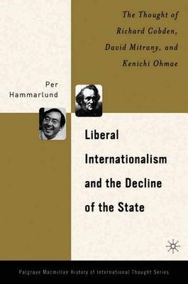 Liberal Internationalism and the Decline of the State: The Thought of Richard Cobden, David Mitrany, and Kenichi Ohmae