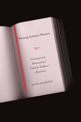 Writing Catholic Women: Contemporary International Catholic Girlhood Narratives