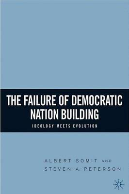 The Failure of Democratic Nation Building: Ideology Meets Evolution