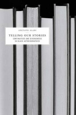 Telling Our Stories: Continuities and Divergences in Black Autobiographies