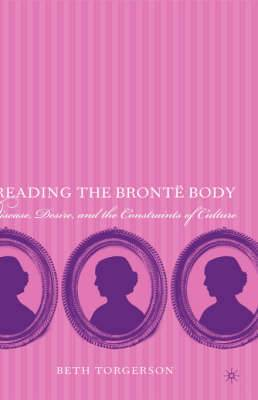 Reading the Brontee Body: Disease, Desire, and the Constraints of Culture