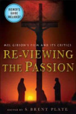 Re-viewing the Passion: Mel Gibson's Film and its Critics