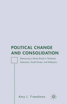 Political Change and Consolidation: Democracy's Rocky Road in Thailand, Indonesia, South Korea, and Malaysia