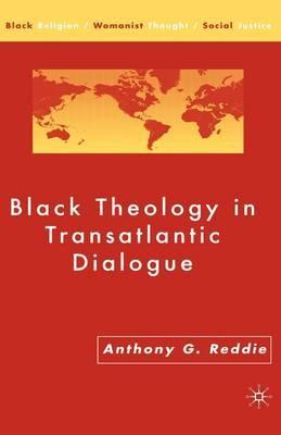 Black Theology in Transatlantic Dialogue: Black Theology in Transatlantic Dialogue