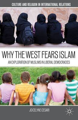 Why the West Fears Islam: An Exploration of Muslims in Liberal Democracies