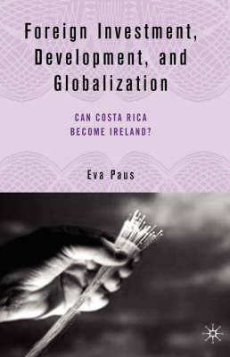 Foreign Investment, Development, and Globalization: Can Costa Rica Become Ireland?