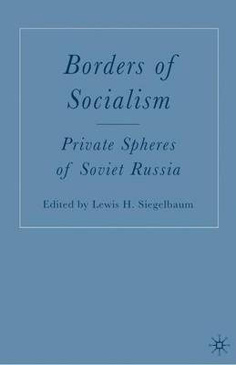 Borders of Socialism: Private Spheres of Soviet Russia