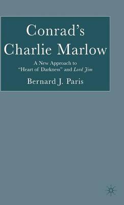Conrad's Charlie Marlow: A New Approach to  Heart of Darkness  and  Lord Jim