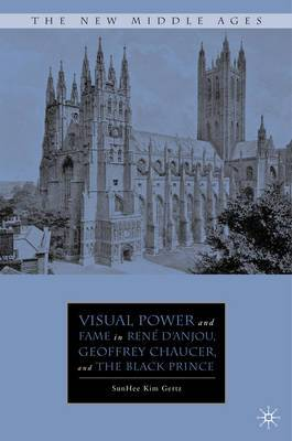Visual Power and Fame in Rene d'Anjou, Geoffrey Chaucer, and the Black Prince