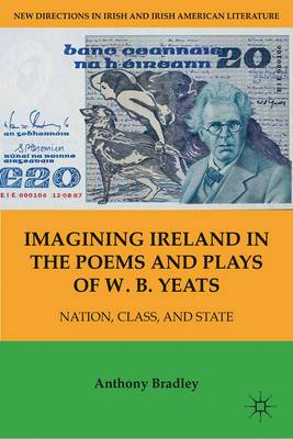 Imagining Ireland in the Poems and Plays of W. B. Yeats: Nation, Class, and State