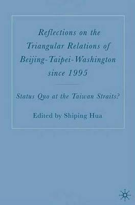 Reflections on the Triangular Relations of Beijing-Taipei-Washington Since 1995: Status Quo at the Taiwan Straits?