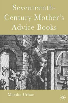 Seventeenth Century Mothers' Advice Books
