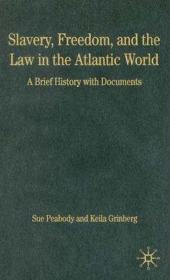 Slavery, Freedom, and the Law in the Atlantic World: A Brief History with Documents