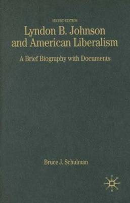 Lyndon B. Johnson and American Liberalism: A Brief Biography with Documents