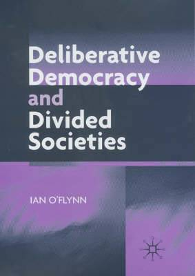 Deliberative Democracy and Deeply Divided Societies