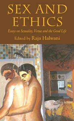 Sex and Ethics: Essays on Sexuality, Virtue and the Good Life