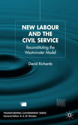 New Labour and the Civil Service: Reconstituting the Westminster Model