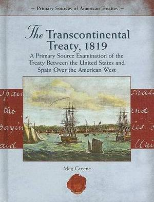 The Transcontinental Treaty, 1819: A Primary Source Examination of the Treaty Between the United States and Spain Over the American West