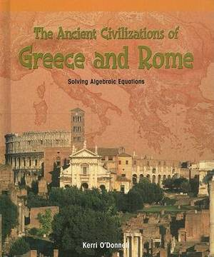 The Ancient Civilizations of Greece and Rome:: Solving Algebraic Equations