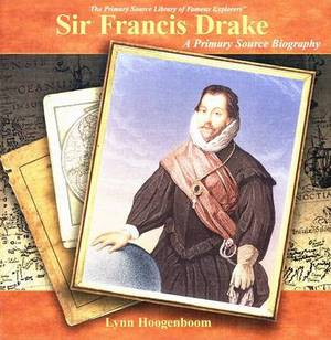 Sir Francis Drake: A Primary Source Biography