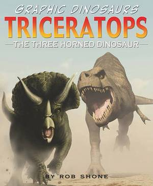 Triceratops: The Three Horned Dinosaur