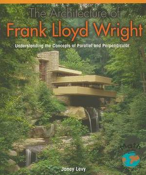 The Architecture of Frank Lloyd Wright: Understanding the Concepts of Parallel and Perpendicular