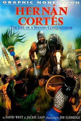 Hernan Cortes: The Life of a Spanish Conquistador