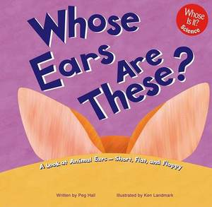 Whose Ears Are These?: A Look at Animal Ears - Short, Flat, and Floppy