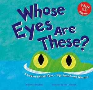 Whose Eyes Are These?: A Look at Animal Eyes--Big, Round, and Narrow