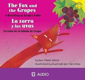 The Fox and the Grapes/Le Zorra y Las Uvas: A Retelling of Aesop's Fable/Version de La Fabula de Esopo