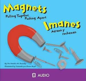 Magnets/Imanes: Pulling Together, Pushing Apart/Atraen y Rechazan