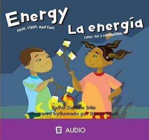 Energy/La Energia: Heat, Light, and Fuel/Calor, Luz y Combustible