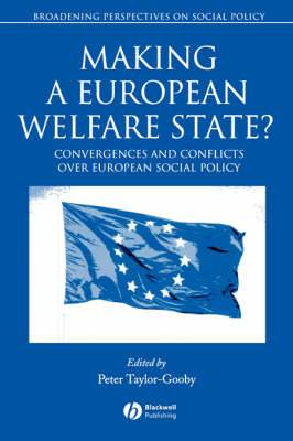 Making a European Welfare State?: Convergences and Conflicts Over European Social Policy