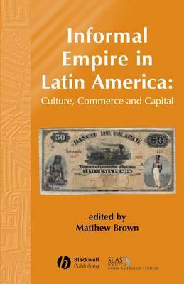Informal Empire in Latin America: Culture, Commerce, and Capital