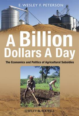 A Billion Dollars a Day: The Economics and Politics of Agricultural Subsidies