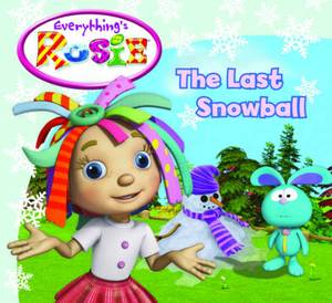 Everything's Rosie the Last Snowball