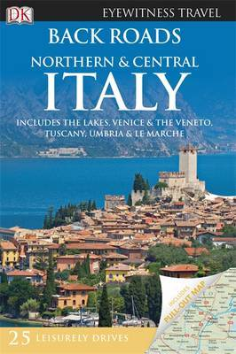 Back Roads Northern & Central Italy: Includes the Lakes, Venice & the Veneto, Tuscany, Umbria & Le Marche
