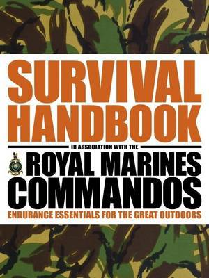 The Survival Handbook in Association with the Royal Marines Commandos: Endurance Essentials for the Great Outdoors